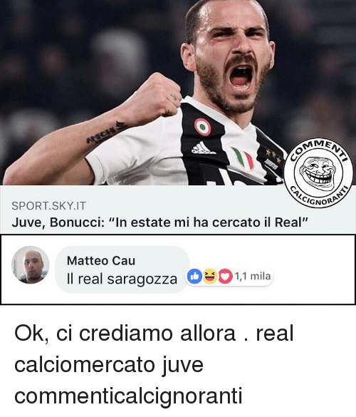 "Memes, 🤖, and Sky: IG  NORP  SPORT. SKY.IT  Juve, Bonucci: ""In estate mi ha cercato il Real""  Matteo Cau  Il real saragozza 631,1 mila Ok, ci crediamo allora . real calciomercato juve commenticalcignoranti"