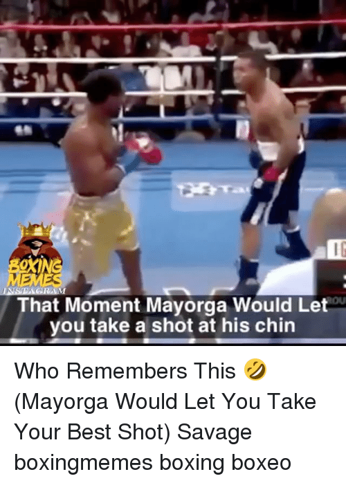 Boxing, Memes, and Savage: IG  That Moment Mayorga Would Let  you take a shot at his chin Who Remembers This 🤣 (Mayorga Would Let You Take Your Best Shot) Savage boxingmemes boxing boxeo