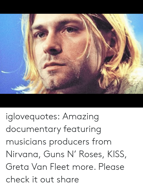 musicians: iglovequotes:  Amazing documentary featuring musicians  producers from Nirvana, Guns N' Roses, KISS, Greta Van Fleet  more. Please check it out  share