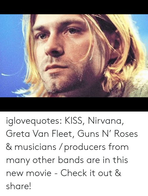 Nirvana: iglovequotes:  KISS, Nirvana, Greta Van Fleet, Guns N' Roses & musicians / producers from many other bands are in this new movie - Check it out & share!