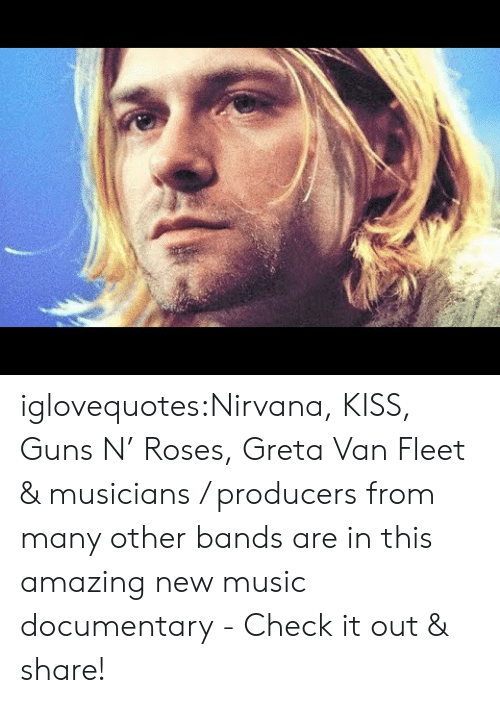 musicians: iglovequotes:Nirvana, KISS, Guns N' Roses, Greta Van Fleet & musicians / producers from many other bands are in this amazing new music documentary - Check it out & share!
