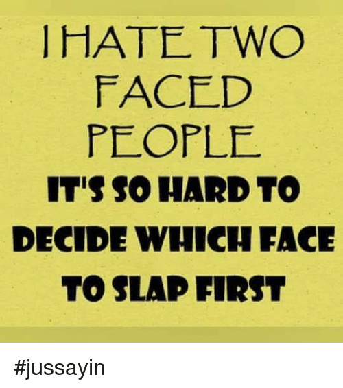 Two Faced People: IHATE TWO  FACED  PEOPLE  IT'S SO HARD TO  DECIDE WHICH FACE  TO SLAP FIRST #jussayin