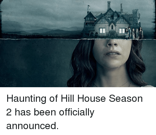 Memes, House, and Haunting: iimii Haunting of Hill House Season 2 has been officially announced.