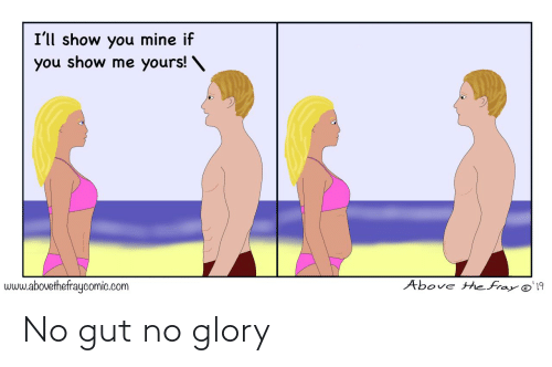 Mine, Com, and The Fray: I'll show you mine if  you show me yours! \  Above the fray @'19  www.abovethefraycomic.com No gut no glory