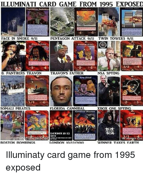 Somali Pirate: ILLUMINATI CARD GAME FROM 1995 EXPOSED  Population Reduction  FACE IN SMOKE 9/11  PENTAGON ATTACK 9/11 TWIN TOWERS 9/11  NSA,  NSA SPYING  B. PANTHERS TRAVON  TRAVON'S FATHER  FLORIDA CANNIETT  XBox ONE spy ING  SOMALI PIRATES  Combined Disaiten  LONDON 10,12  BOSTON ROM RINGS  LONDON 10/12/2010  WINNER TAKES EARTH Illuminaty card game from 1995 exposed