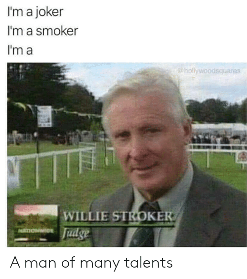 willie: I'm a joker  I'm a smoker  I'm a  @hollywoodsquares  WILLIE STROKER  Fudge  ATIONWICE A man of many talents