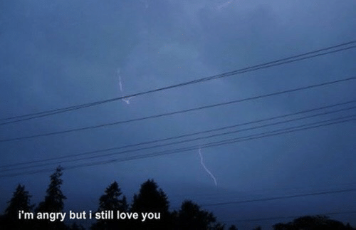 I Still Love You: i'm angry but i still love you