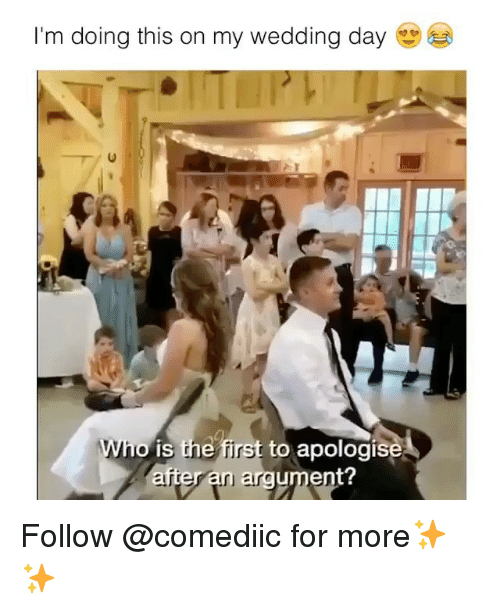 Memes, Wedding, and Wedding Day: I'm doing this on my wedding day  e!  irst to apolog  n areument?  o is Follow @comediic for more✨✨