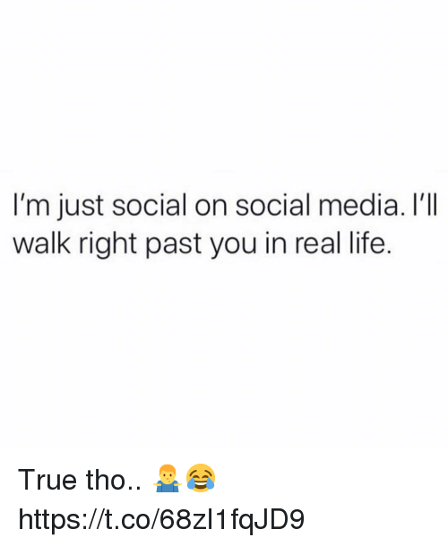 Life, Social Media, and True: I'm just social on social media. I'Il  walk right past you in real life True tho.. 🤷♂️😂 https://t.co/68zI1fqJD9
