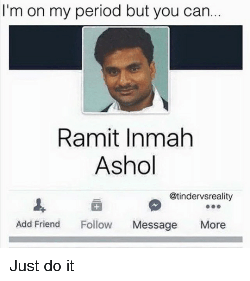 Just Do It, Period, and Reddit: I'm on my period but you can.  Ramit Inmah  Ashol  @tindervsreality  Add Friend FoMessage More