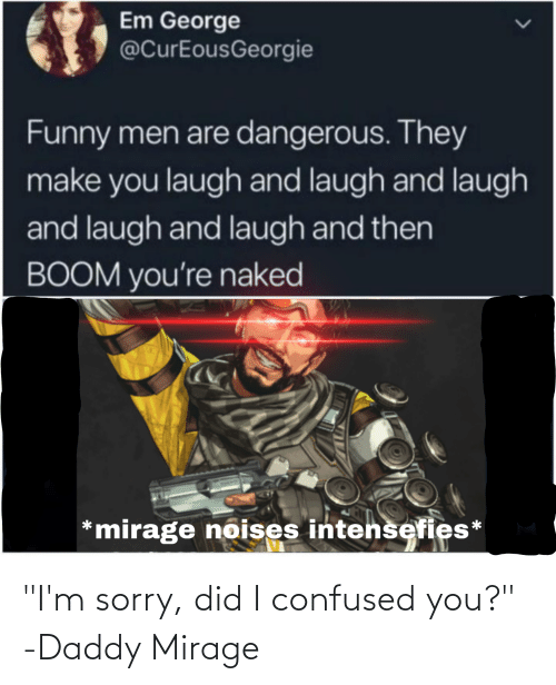 """You Daddy: """"I'm sorry, did I confused you?"""" -Daddy Mirage"""