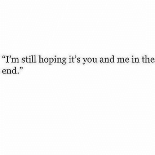 "its you: ""I'm still hoping it's you and me in the  end."""