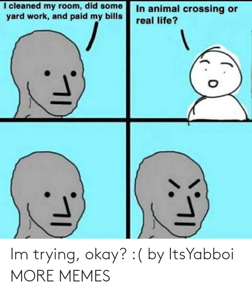Im Trying: Im trying, okay? :( by ItsYabboi MORE MEMES