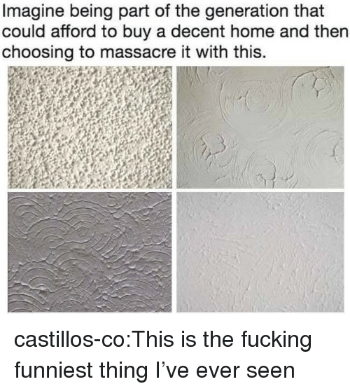 Fucking, Target, and Tumblr: Imagine being part of the generation that  could afford to buy a decent home and then  choosing to massacre it with this. castillos-co:This is the fucking funniest thing I've ever seen