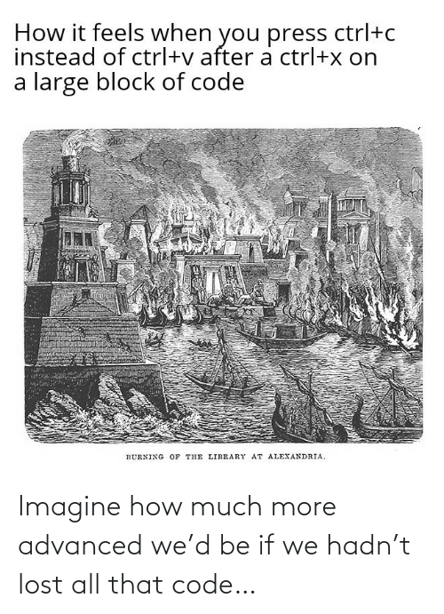 Advanced: Imagine how much more advanced we'd be if we hadn't lost all that code…