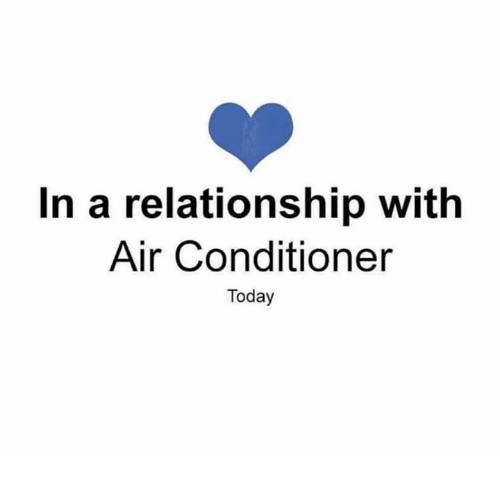 Dank, Air Conditioner, and Today: In a relationship with  Air Conditioner  Today