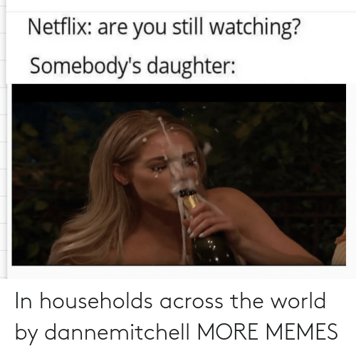 Blank: In households across the world by dannemitchell MORE MEMES