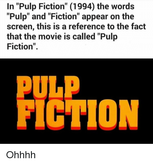 """Memes, Pulp Fiction, and Movie: In """"Pulp Fiction"""" (1994) the words  """"Pulp"""" and """"Fiction"""" appear on the  screen, this is a reference to the fact  that the movie is called """"Pulp  Fiction""""  PULP  FICTION Ohhhh"""