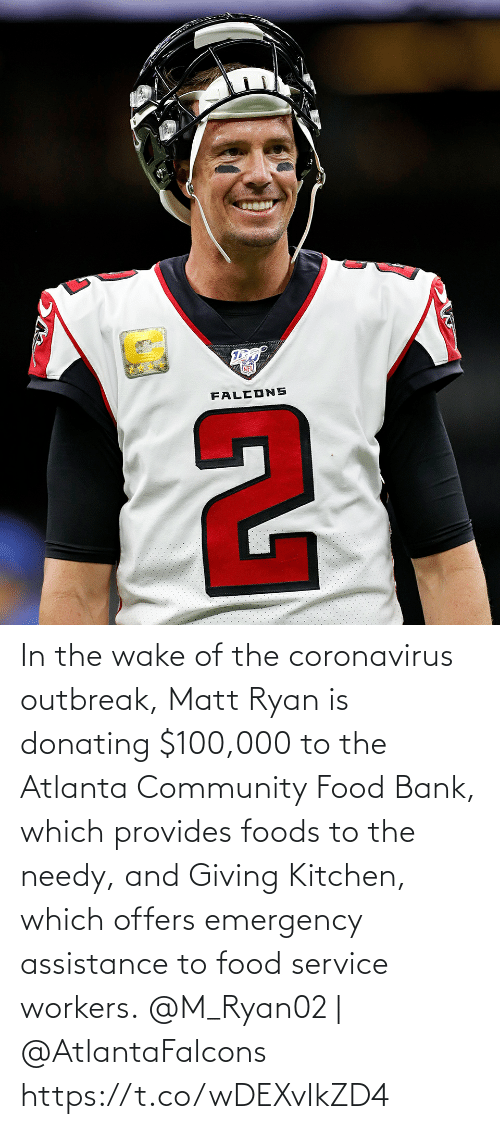 community: In the wake of the coronavirus outbreak, Matt Ryan is donating $100,000 to the Atlanta Community Food Bank, which provides foods to the needy, and Giving Kitchen, which offers emergency assistance to food service workers.  @M_Ryan02 | @AtlantaFalcons https://t.co/wDEXvIkZD4