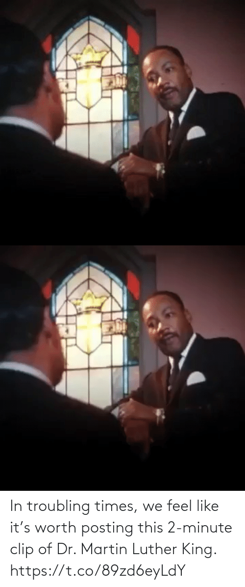 feel: In troubling times, we feel like it's worth posting this 2-minute clip of Dr. Martin Luther King. https://t.co/89zd6eyLdY