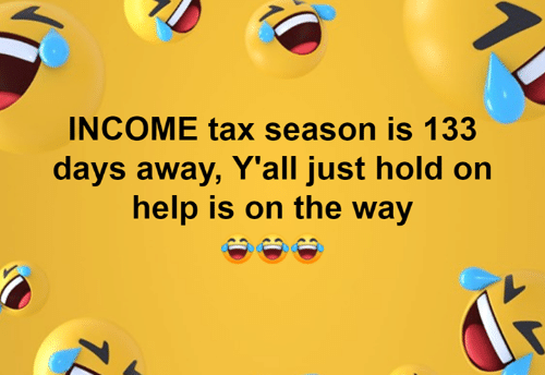 On The Way: INCOME tax season is 133  days away, Y'all just hold on  help is on the way  1