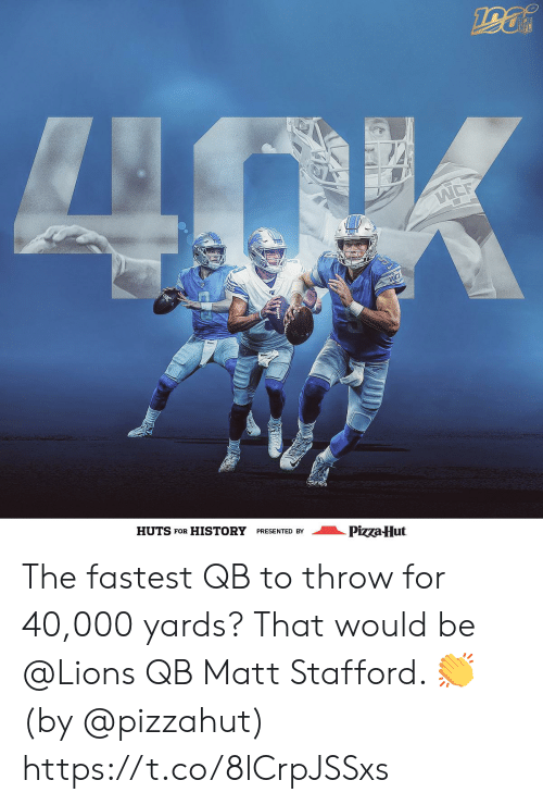 Memes, Pizza, and Pizza Hut: INFL  LNOK  WEE  HUTS FOR HISTORY  PRESENTED BY  Pizza-Hut The fastest QB to throw for 40,000 yards?  That would be @Lions QB Matt Stafford. 👏  (by @pizzahut) https://t.co/8lCrpJSSxs