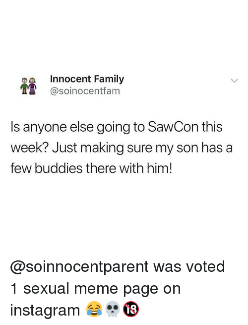 Family, Instagram, and Meme: Innocent Family  @soinocentfam  Is anyone else going to SawCon this  week? Just making sure my son has a  few buddies there with him! @soinnocentparent was voted 1 sexual meme page on instagram 😂💀🔞