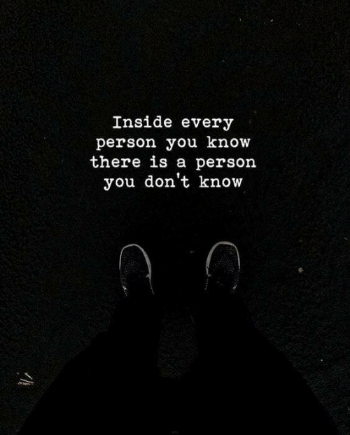 You, Inside, and Person: Inside every  person you know  there is a person  you don't know