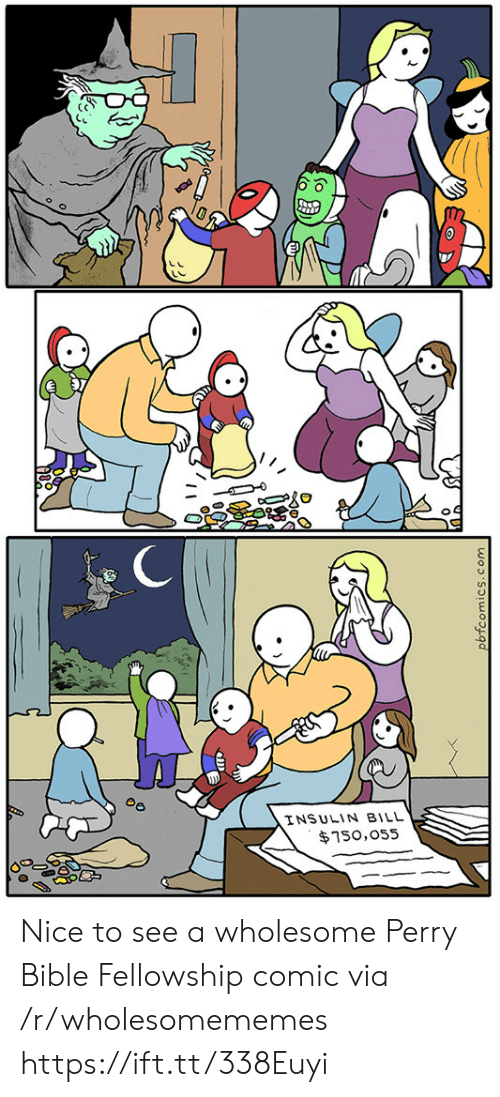 Bible, Wholesome, and Nice: INSULIN BILL  $750,055  pbfcomics.com Nice to see a wholesome Perry Bible Fellowship comic via /r/wholesomememes https://ift.tt/338Euyi