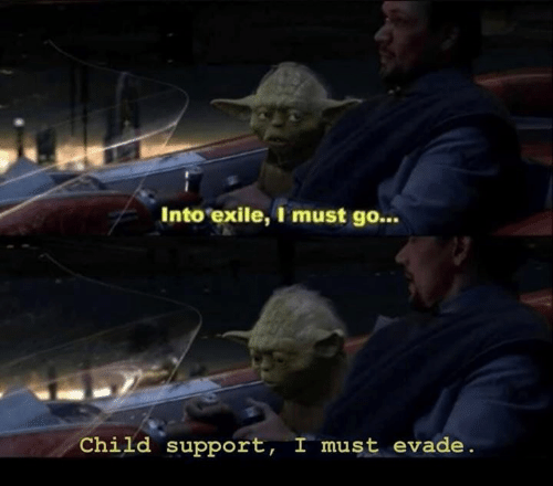 Child Support: Into exile, I must go...  Child support, I must evade.