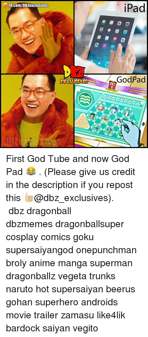 Anime, Broly, and Dragonball: iPad  FB.com/DBZexclusives  B.com/DBZexclusive  XCLUSMES  Go  dPad First God Tube and now God Pad 😂 . (Please give us credit in the description if you repost this 👍🏼@dbz_exclusives). ━━━━━━━━━━━━━━━━━━━━━ dbz dragonball dbzmemes dragonballsuper cosplay comics goku supersaiyangod onepunchman broly anime manga superman dragonballz vegeta trunks naruto hot supersaiyan beerus gohan superhero androids movie trailer zamasu like4lik bardock saiyan vegito