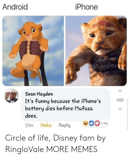 Android, Dank, and Disney: iPhone  Android  Sean Hayden  It's funny because the iPhone's  battery dies before Mufasa  does  200  1.9K  33m Haha Reply Circle of life, Disney fam by RingloVale MORE MEMES