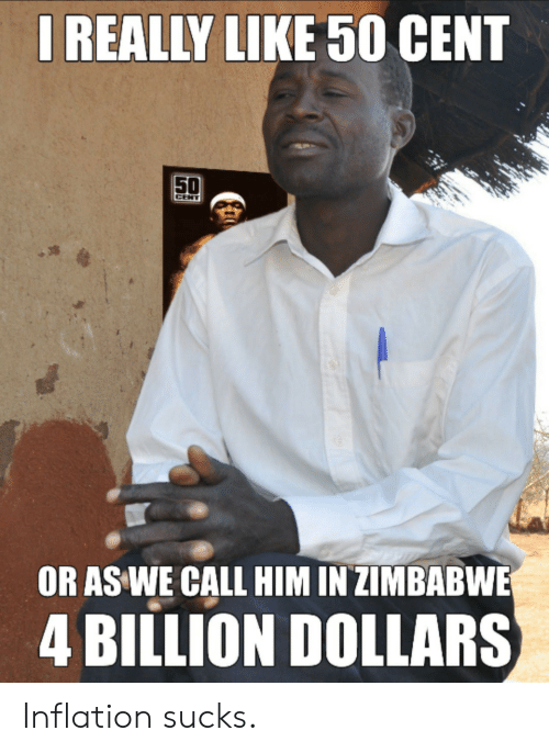 50 cent: IREALLY LIKE 50 CENT  50  CENT  OR AS WE CALL HIM IN ZIMBABWE  4 BILLION DOLLARS Inflation sucks.