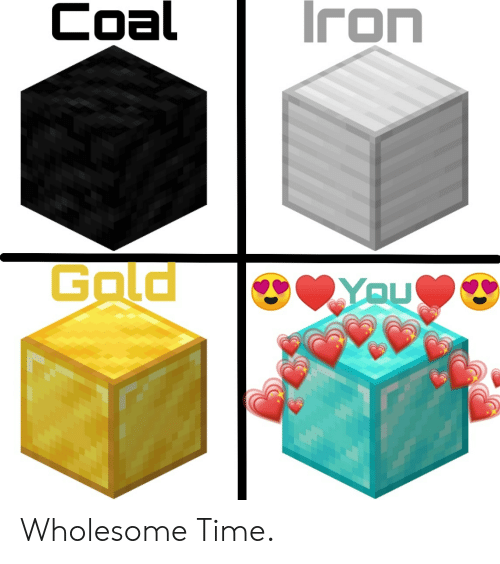 Funny, Time, and Wholesome: Iron  Coal  Gald  YAU Wholesome Time.