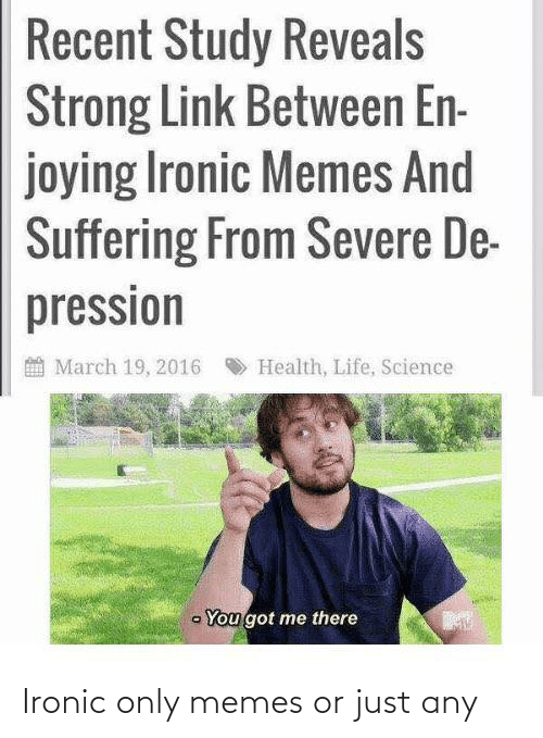 Ironic: Ironic only memes or just any