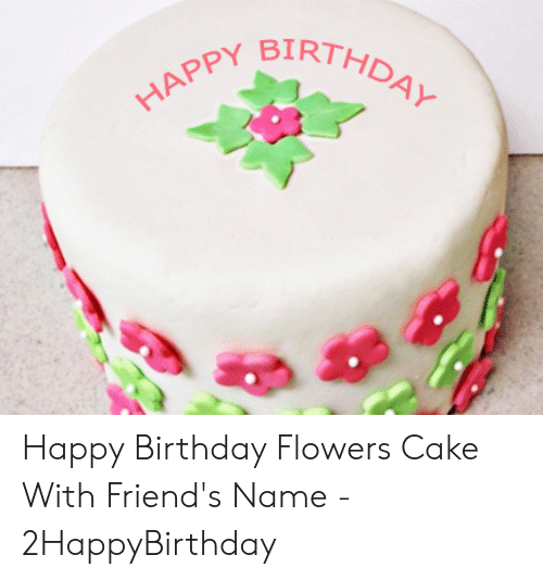 IRTHDAY 시- HAPPY Happy Birthday Flowers Cake With Friend's Name