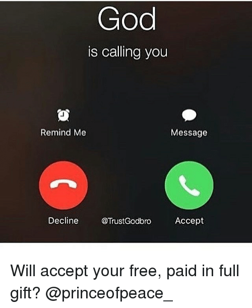 paid in full: is calling you  Remind Me  Message  Decline  @TrustGodbro  Accept Will accept your free, paid in full gift? @princeofpeace_