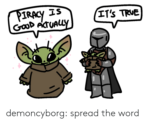 spread the word: IS  PIRACY  Gaod AcTUALLY  IT's TRUE demoncyborg:  spread the word