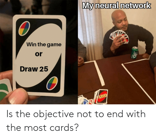 end: Is the objective not to end with the most cards?