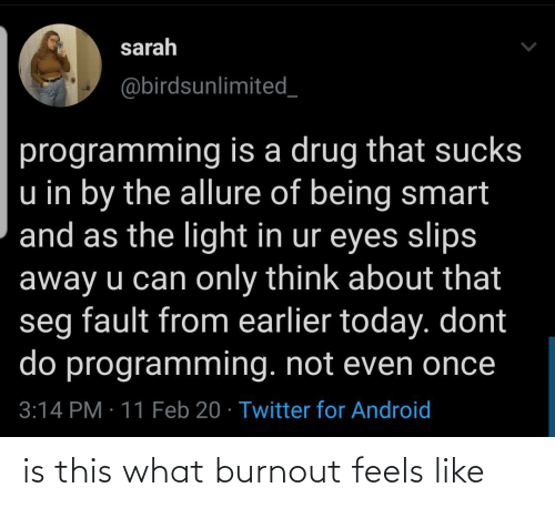 like: is this what burnout feels like