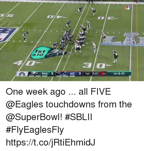 Philadelphia Eagles, Memes, and Superbowl: ist  PHI 3  NE 31st 2:41 03 1st & 10 One week ago ... all FIVE @Eagles touchdowns from the @SuperBowl! #SBLII #FlyEaglesFly https://t.co/jRtiEhmidJ