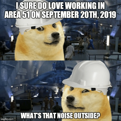 Love, Working, and Com: ISURE DO LOVE WORKING IN  AREA51ON SEPTEMBER 20TH, 2019  27  WHATS THAT NOISE OUTSIDE?  imgflip.com