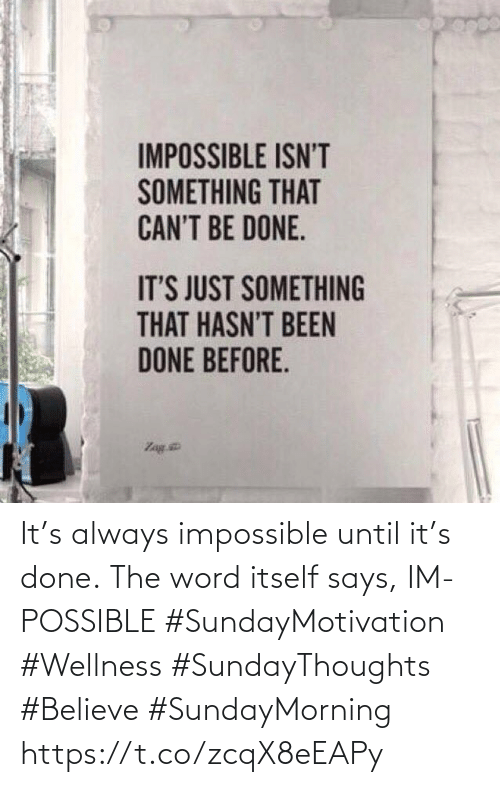 Love for Quotes: It's always impossible until it's done. The word itself says, IM-POSSIBLE   #SundayMotivation #Wellness  #SundayThoughts #Believe  #SundayMorning https://t.co/zcqX8eEAPy