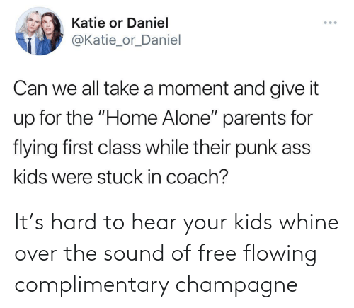Kids: It's hard to hear your kids whine over the sound of free flowing complimentary champagne