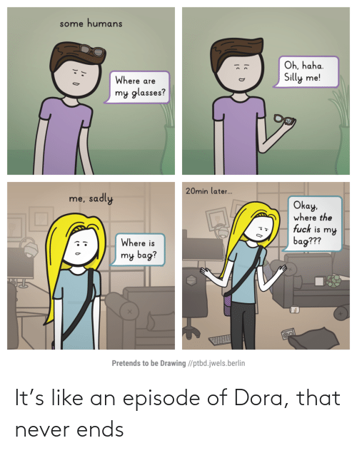 Ends: It's like an episode of Dora, that never ends