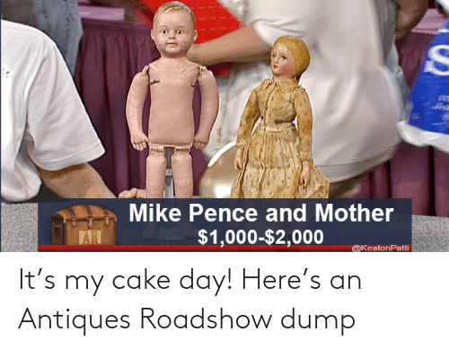 dump: It's my cake day! Here's an Antiques Roadshow dump