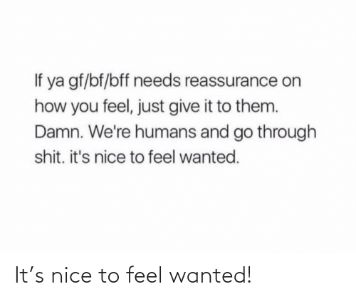 wanted: It's nice to feel wanted!