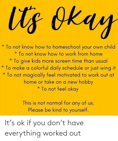 out: It's ok if you don't have everything worked out