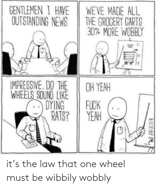 law: it's the law that one wheel must be wibbily wobbly