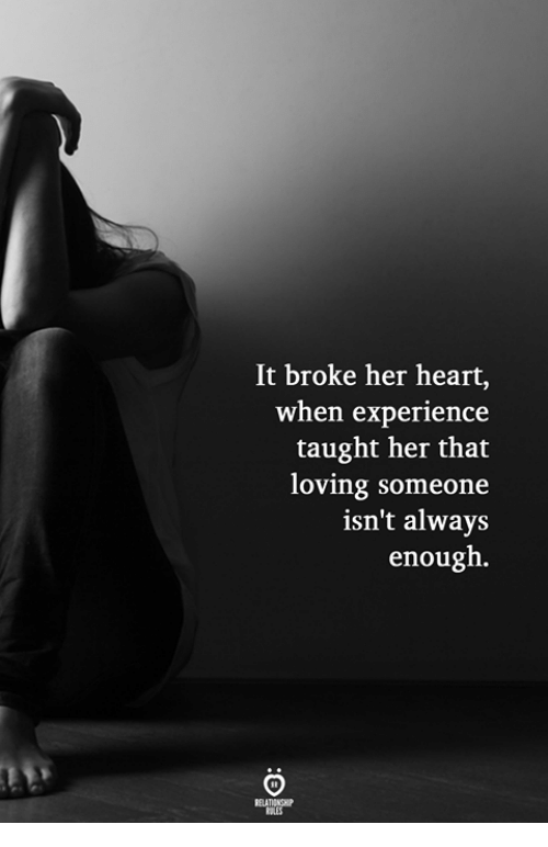 Heart, Experience, and Her: It broke her heart,  when experience  taught her that  loving someone  isn't always  enough.